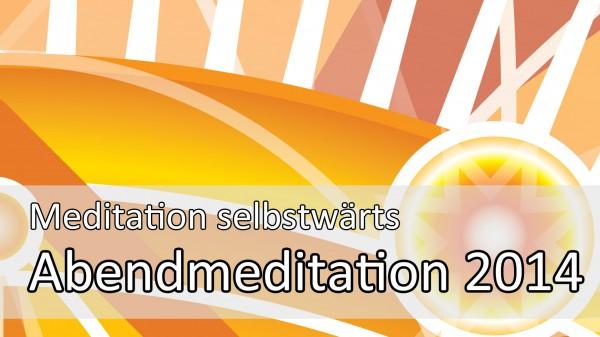 Meditation selbstwärts: Die Abendmeditation 2014
