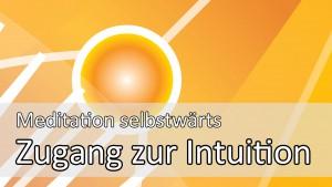 Die Intuition als Wegweiser durchs Leben: Meditationsanleitung online
